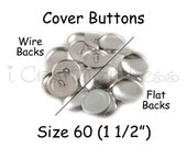 25 Cover Buttons / Fabric Covered Buttons - Size 60 (1 1/2 inch - 38mm) - Wire Back or Flat Backs - SEE COUPON