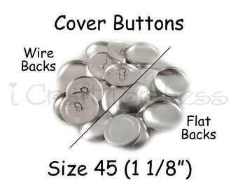 100 Cover Buttons / Fabric Covered Buttons - Size 45 (1 1/8 inch - 28mm) - Wire Back or Flat Backs - SEE COUPON