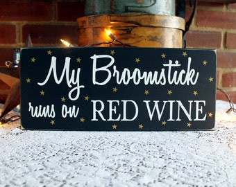 My Broomstick Runs on Wine Red or White Wood Sign Witch Halloween Decor