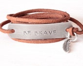 Be Brave Bracelet, Be Brave, Be Brave Jewelry, Hand Stamped Jewelry, Wrap Brace, Quote Jewelry, Quote Bracelet, Gift for Graduate