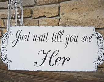 Just wait till you see Her - Wedding Sign 24X10 - Ring Bearer Sign Flower girl Sign- Wedding Signs