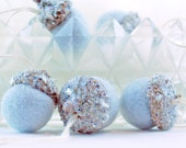 RESERVED......Felted Acorn Christmas ornaments for your tree two sets of five beautifully felted and glittered new ice blue color