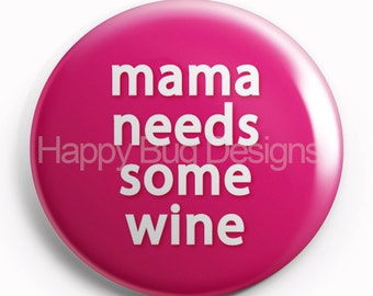 SALE - Mama Needs Some Wine 1.25 inch  Pin Back Button 1-1/4""