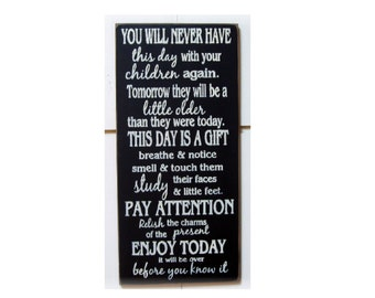 You will never have this day with your children again... wood sign