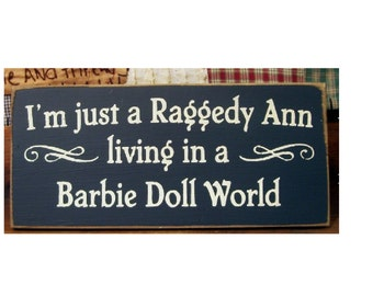 I'm just a Raggedy Ann living in a Barbie Doll world wood sign