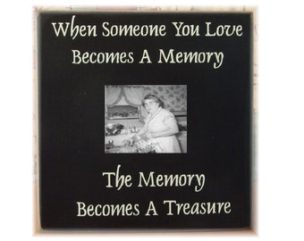When someone you love becomes a memory the memory becomes a treasure primitive frame