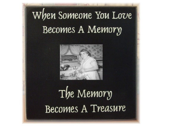 When Someone You Love Becomes A Memory That Memory Becomes A: Items Similar To When Someone You Love Becomes A Memory