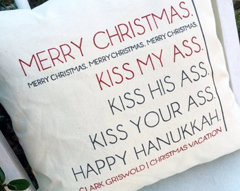 Christmas Vacation, Kiss My Ass- Clark Griswold- Customizable quote pillow