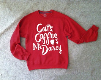 Cats Coffee Mr. Darcy adults sweatshirt unisex sizing made to order sizes S-3XL