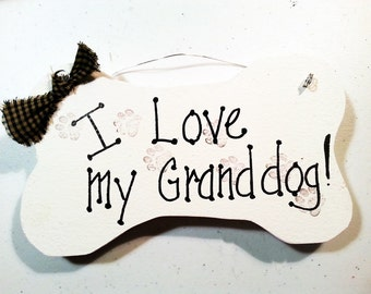 Grand dog sign, I love my Granddog,  Grandchildren are dogs, Funny sign, grand parent gift,