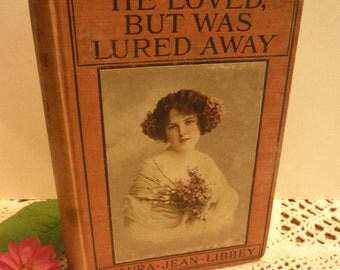 ON SALE...Scarce Victorian 1891 Laura Jean Libbey Book He Loved But Was Lured Away Romance Moral Lady Lithograph Cover