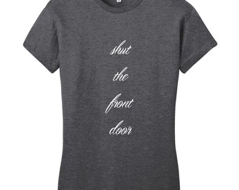 Shut The Front Door - Funny Women's Fitted T-Shirt