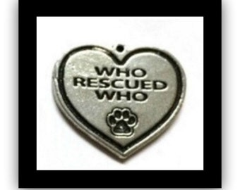 Who Rescued Who Charm - SALE