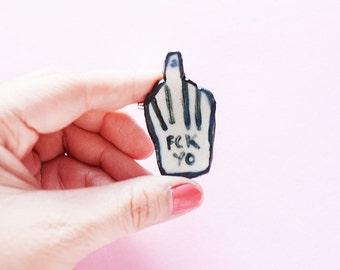 Fck Yo! Fun Porcelain Ceramic Pin