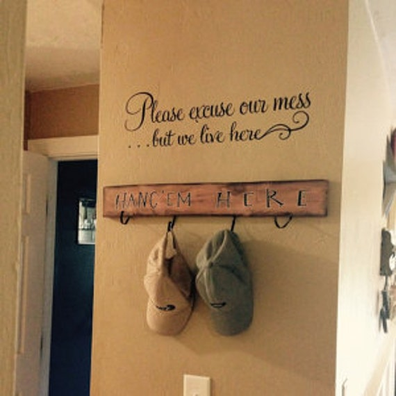 Please excuse our mess but we live here Vinyl Wall Decal