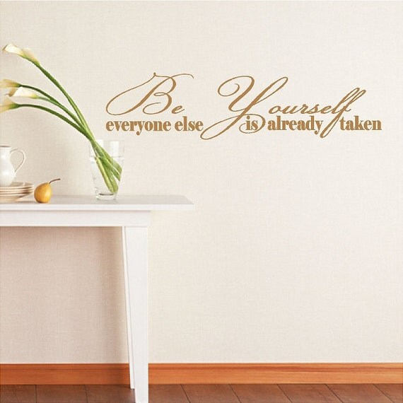 Be yourself everyone else is already taken....Inspirational Wall Quotes Words Sayings Removable Wall Decals Lettering Art