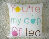 You're My Cup Of Tea Pillow - Pillow Cover - Decorative Pillow - Valentines Day -  Gift For Her