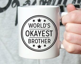 Brother Gift Birthday Gift for Brother from Sister Worlds Okayest Brother Mens Gift Brother Birthday Gift from Sister Silly Coffee Mug