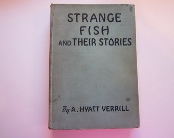 vintage book - STRANGE FISH and Their Stories - circa 1938