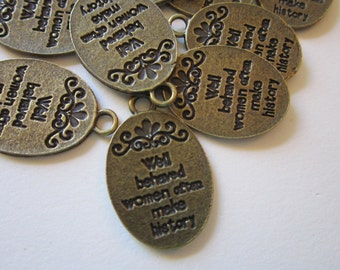 28 charms - Well Behaved Women rarely make history - antiqued brass finish