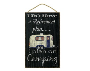 """Black I Do Have A Retirement Plan I Plan On Camping Pull Camper Camping Sign Plaque 10""""x16"""""""