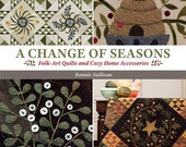 """QUILT/PROJECT BOOK: """"A Change of Seasons"""" - Folk Art Quilts and Cozy Home Accessories - By designer Bonnie Sullivan"""
