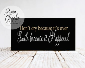 Don't Cry Because It's Over Smile Because It Happened, Wood Sign, Handcrafted Sign