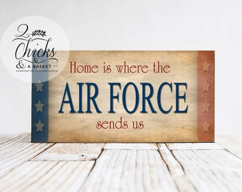 Home Is Where The Air Force Sends Us Wood Sign
