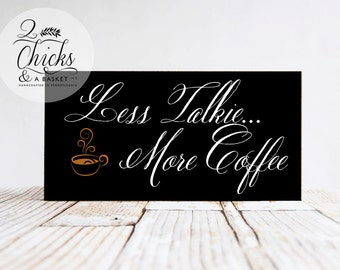 Less Talkie More Coffee Sign, Funny Wood Sign, Funny Coffee Sign, Coffee Lover Sign