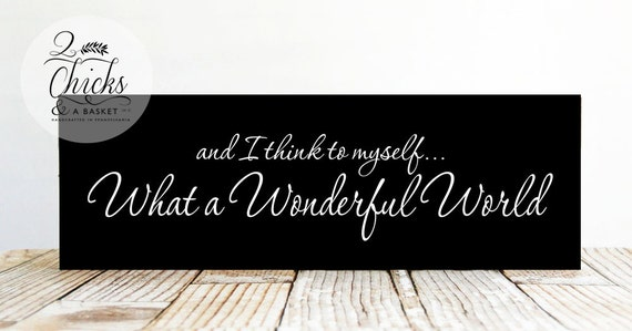 And I Think To Myself.. What A Wonderful World Sign