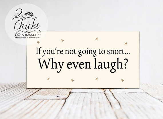 If You're Not Going To Snort Why Even Laugh Funny Wood Sign