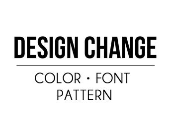DESIGN CHANGE - color/pattern/font