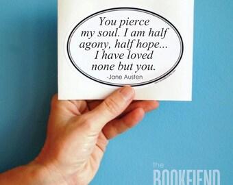 you pierce my soul Jane Austen quote bumper sticker