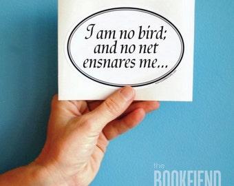 I am no bird Charlotte Bronte quote bumper sticker