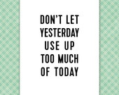 Life Quote Typography art print. Inspirational, Yesterday Today, black and white