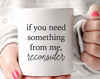 If You Need Something From Me, Reconsider Coffee Mug