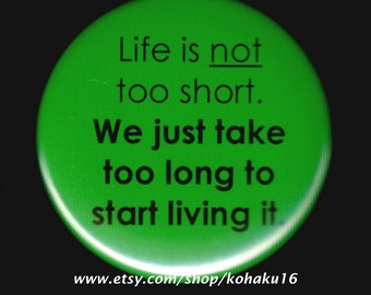 Life Is Not Too Short Button