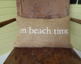 On Beach Time Painted Burlap Pillow Custom Colors Available Home Decor Beach House Simple Coastal Summer House Chic