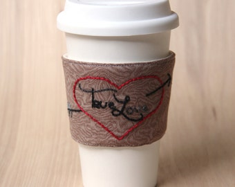 True Love - Hand Embroidered Coffee Cup Sleeve - Ready to Ship
