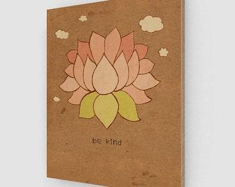 Be Kind on Wood Panel // Pink, Flower, Lotus, Botanical Illustration, Zen, Buddhism, Dalai Lama, Inspirational, Spiritual, Kindness, Love