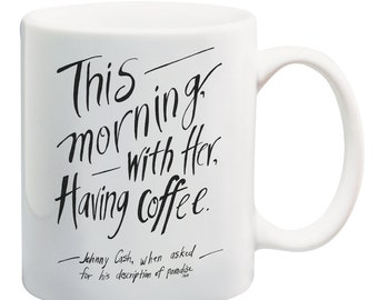 Johnny Cash Coffee Mug, Paradise Quote, Typography, Love Quote, Coffee Mug, 11 oz mug, Quote Mug, Christmas Gift, Coffee Lover