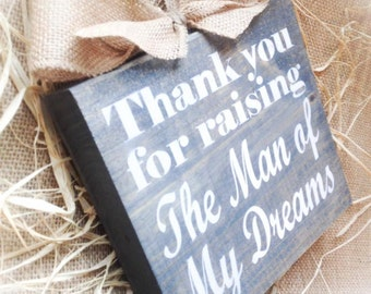 Thank You For Raising The Man Of My Dreams , Wood Block ,Signs, Wedding , Anniversary