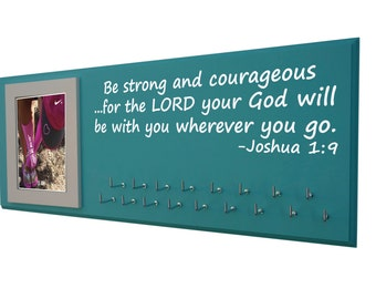 Running,  medal holder,  inspirational quote, Be strong and courageous for the LORD your God will be with you wherever you go. Joshua 1:9