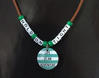 Hold On Tight Life Is An Adventure Pendant/Necklace