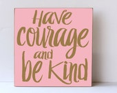 Have Courage Sign, Have Courage and Be Kind,  Nursery Decor, Wall Art for Nursery, Child Room Decor, Family Decor, Typography Sign