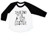 I'm Going To Be A Big Sister Shirt - Three Quarter Sleeve Sketchy Big Sis Kids Shirt - Girls Clothing For Baby and Toddler - Baseball Tee