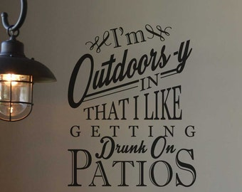 I'm outdoorsy in that I like getting drunk on patios KW1134 custom vinyl lettering wall words stickers home decor vinyl decor patio humor