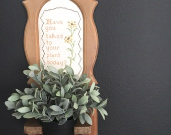 """Vintage """"Have You Talked to Your Plant Today?"""" Wood and Crosstich Plant Holder and Wall Hanging"""