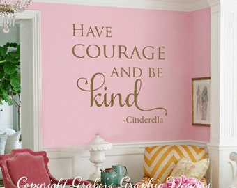 Cinderella quote HAve courage be kind vinyl wall decal girls room baby nursery princess