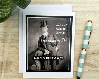 Card #250 - Funny 50th Birthday Greeting Card Man - Looks 22  Feels 18  Acts 10  That Makes Me 50  Happy Birthday